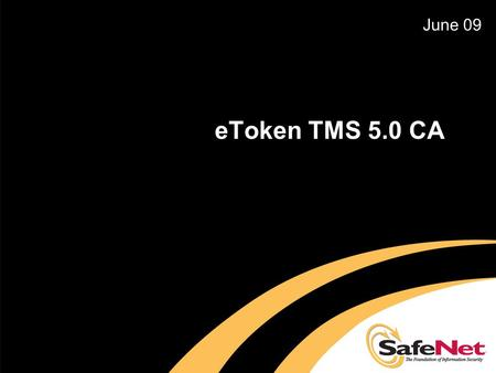 EToken TMS 5.0 CA June 09. eToken TMS 5.0 Agenda  The challenge: Authenticator life-cycle management  eToken TMS (Token Management System)  eToken.