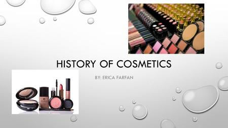 HISTORY OF COSMETICS BY: ERICA FARFAN. WHY WOMEN USE MAKE-UP WE DOT IT FOR OURSELVES- WOMEN PUT ON MAKEUP FOR THEMSELVES. IT MAKES THEM EXTRA CONFIDENT.