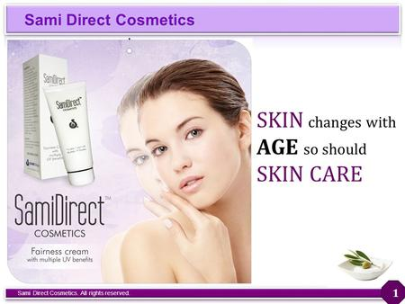 Sami Direct Cosmetics Sami Direct Cosmetics. All rights reserved. 1 SKIN changes with AGE so should SKIN CARE.