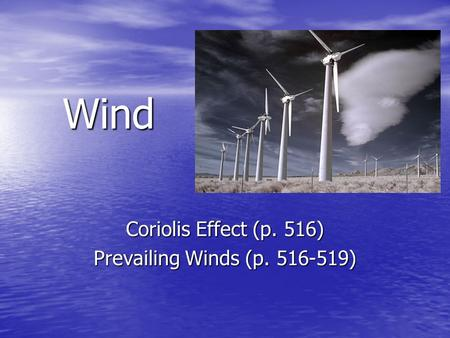 Wind Coriolis Effect (p. 516) Prevailing Winds (p. 516-519)