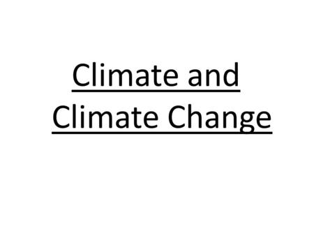 Climate and Climate Change. Climate Climate is the average weather conditions in an area over a long period of time. Climate is determined by a variety.