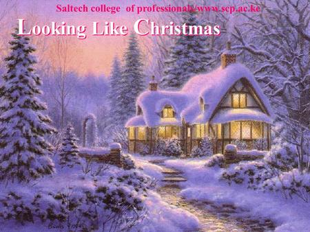 L ooking Like C hristmas L ooking Like C hristmas L ooking Like C hristmas Saltech college of professionals/www.scp.ac.ke.