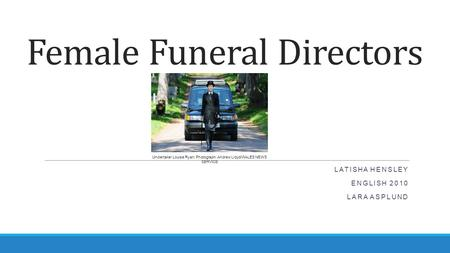 Female Funeral Directors LATISHA HENSLEY ENGLISH 2010 LARA ASPLUND Undertaker Louise Ryan. Photograph: Andrew Lloyd/WALES NEWS SERVICE.