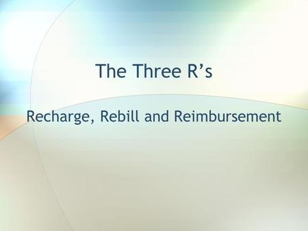 The Three R's Recharge, Rebill and Reimbursement.