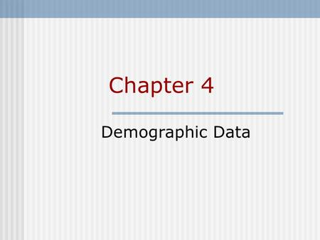 Chapter 4 Demographic Data. Chapter Outline Sources Of Demographic Data Population Censuses Registration Of Vital Events Combining The Census And Vital.