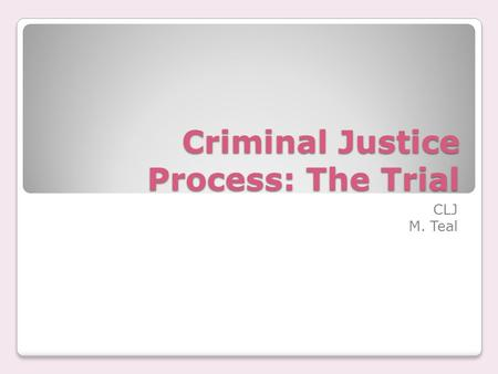 Criminal Justice Process: The Trial CLJ M. Teal. Vocabulary Contempt of court Immunity Mistrial Petitioner/appellant Writ Habeas corpus.
