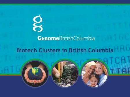 Biotech Clusters in British Columbia. To be the catalyst for a life sciences cluster of genomics-related research institutions and companies working together.