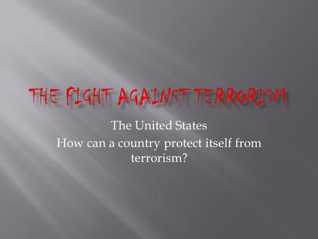 The United States How can a country protect itself from terrorism?