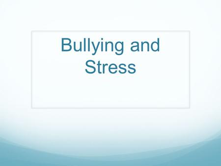Bullying and Stress. What is bullying? Using strength or power to harm or intimidate those who are weaker, typically to get the person to do what you.