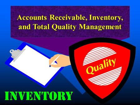 Accounts Receivable, Inventory, and Total Quality Management.