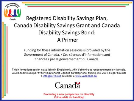 Registered Disability Savings Plan, Canada Disability Savings Grant and Canada Disability Savings Bond: A Primer Funding for these information sessions.