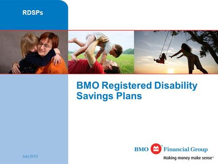 RDSPs July 2010 BMO Registered Disability Savings Plans.