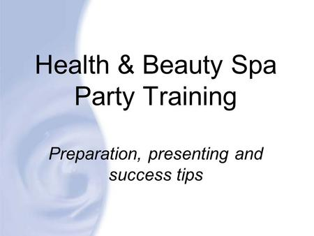 Health & Beauty Spa Party Training Preparation, presenting and success tips.