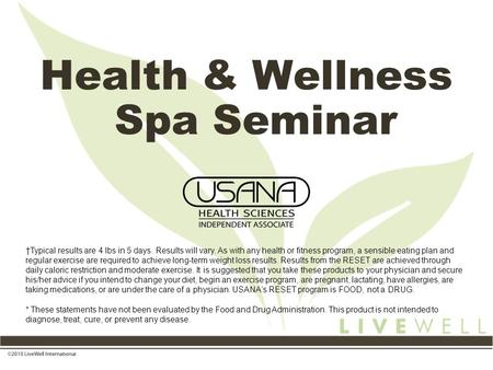 Health & Wellness Spa Seminar †Typical results are 4 lbs in 5 days. Results will vary. As with any health or fitness program, a sensible eating plan and.