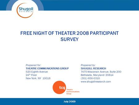 FREE NIGHT OF THEATER 2008 PARTICIPANT SURVEY Prepared for: THEATRE COMMUNICATIONS GROUP 520 Eighth Avenue 24 th Floor New York, NY 10018 Prepared by: