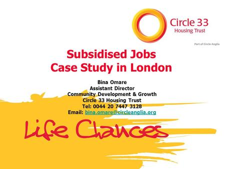 Bina Omare Assistant Director Community Development & Growth Circle 33 Housing Trust Tel: 0044 20 7447 3128