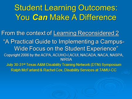 "Student Learning Outcomes: You Can Make A Difference From the context of Learning Reconsidered 2 ""A Practical Guide to Implementing a Campus- Wide Focus."