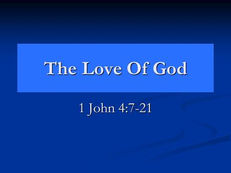The Love Of God 1 John 4:7-21. The Declarations God's Love John 3:16 Declares the DEGREE of God's love. John 3:16 Declares the DEGREE of God's love. He.