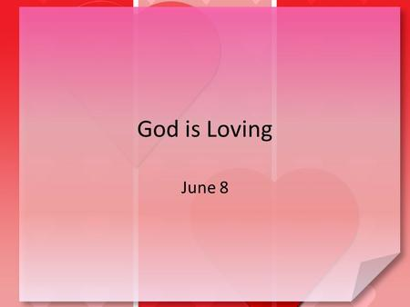 God is Loving June 8.
