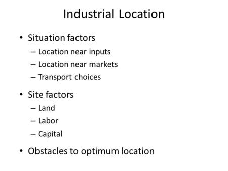 Industrial Location Situation factors Site factors