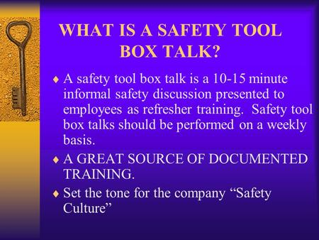 WHAT IS A SAFETY TOOL BOX TALK?  A safety tool box talk is a 10-15 minute informal safety discussion presented to employees as refresher training. Safety.