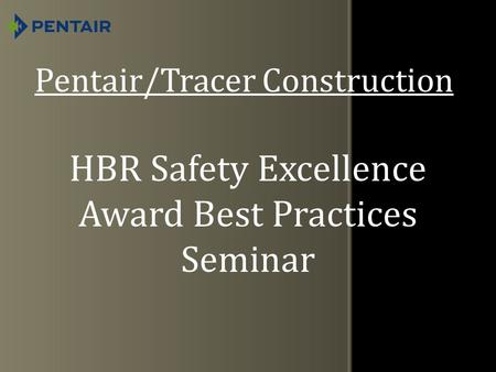 Pentair/Tracer Construction HBR Safety Excellence Award Best Practices Seminar.