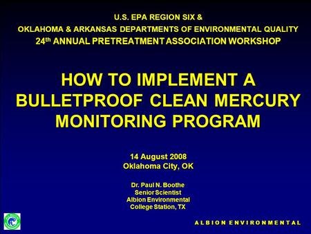 A L B I O N E N V I R O N M E N T A L U.S. EPA REGION SIX & OKLAHOMA & ARKANSAS DEPARTMENTS OF ENVIRONMENTAL QUALITY 24 th ANNUAL PRETREATMENT ASSOCIATION.
