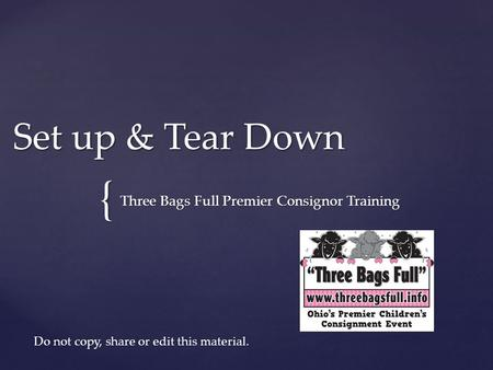 { Set up & Tear Down Three Bags Full Premier Consignor Training Do not copy, share or edit this material.