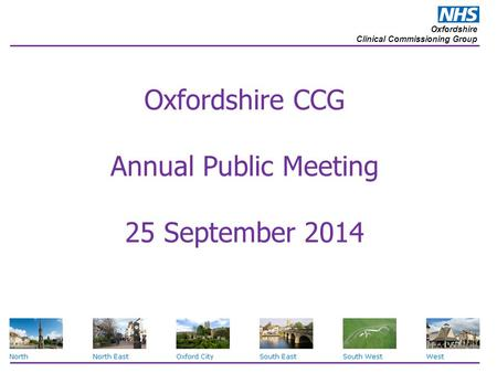 Oxfordshire Clinical Commissioning Group Oxfordshire CCG Annual Public Meeting 25 September 2014.