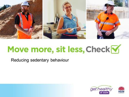 Reducing sedentary behaviour. It includes activities that require low energy expenditure and little physical effort, such as: Sitting Lying down/reclining.