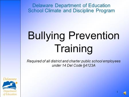 Delaware Department of Education School Climate and Discipline Program 1 Bullying Prevention Training Required of all district and charter public school.