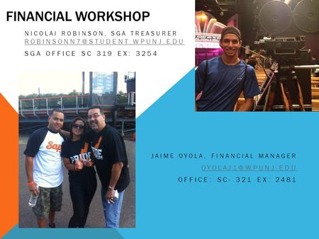 FINANCIAL WORKSHOP NICOLAI ROBINSON, SGA TREASURER  SGA OFFICE SC 319 EX: 3254 JAIME OYOLA, FINANCIAL.