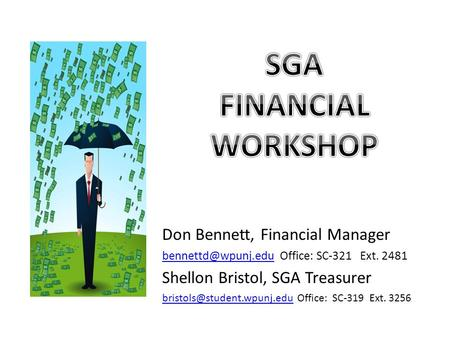 Don Bennett, Financial Manager Office: SC-321 Ext. 2481 Shellon Bristol, SGA Treasurer