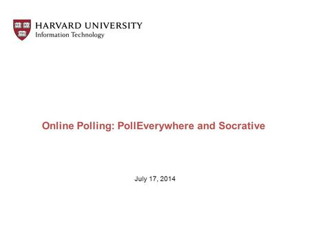 Online Polling: PollEverywhere and Socrative July 17, 2014.