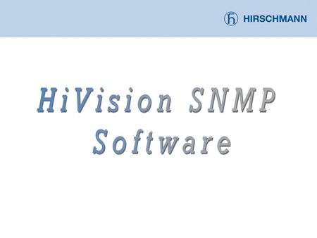 What Is HiVision? HiVision is an SNMP or Simple Network Management Protocol software offered by Hirschmann Electronics to help facilitate Management,