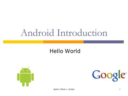 @2011 Mihail L. Sichitiu1 Android Introduction Hello World.