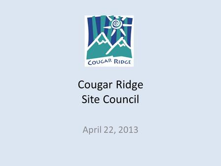 Cougar Ridge Site Council April 22, 2013. What is our focus for classroom technology? District End Statement 4 Throughout life, students will understand.