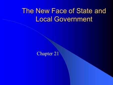 The New Face of State and Local Government Chapter 21.