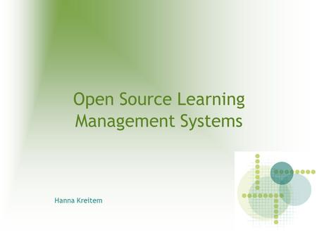 Open Source Learning Management Systems Hanna Kreitem.