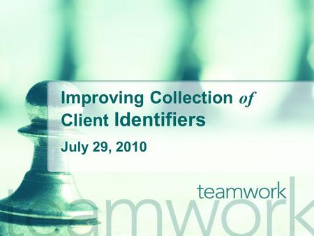 Improving Collection of Client Identifiers July 29, 2010.