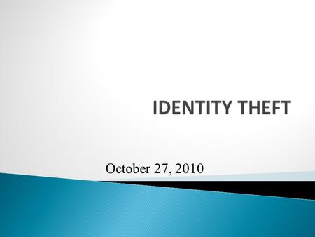 October 27, 2010.  According to the Federal Trade Commission, identity theft is the fastest growing white collar crime in the United States  Increasing.