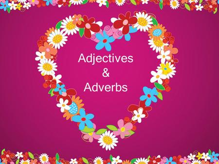 Adjectives & Adverbs. Adjectives and Adverbs Adjectives modify nouns. Adverbs modify everything else – verbs, adjectives, and other adverbs. The ACT sometimes.