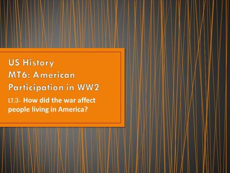 LT:3- How did the war affect people living in America?