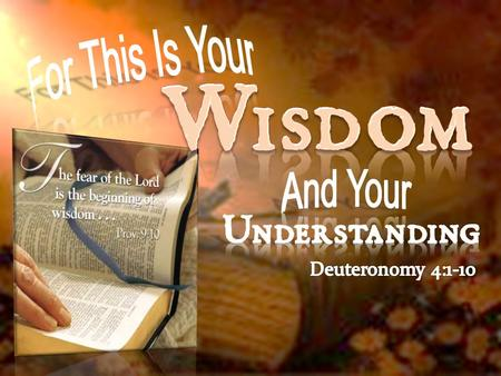 Deuteronomy 4:1-10 (NKJV) 1 Now, O Israel, listen to the statutes and the judgments which I teach you to observe, that you may live, and go in and possess.