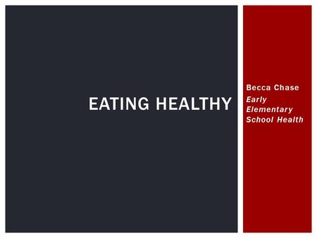 Becca Chase Early Elementary School Health EATING HEALTHY.