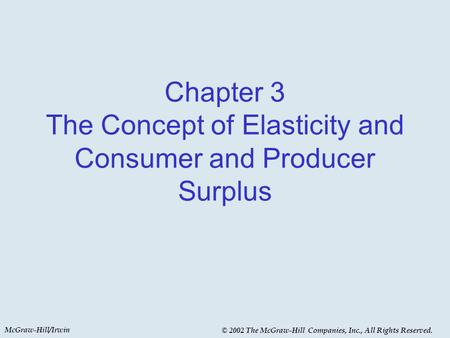 McGraw-Hill/Irwin © 2002 The McGraw-Hill Companies, Inc., All Rights Reserved. Chapter 3 The Concept of Elasticity and Consumer and Producer Surplus.