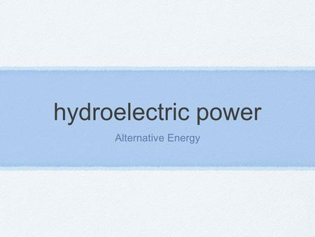 Hydroelectric power Alternative Energy. Hydroelectric power Hydroelectric power is generated by capturing energy from moving water. The gravitational.