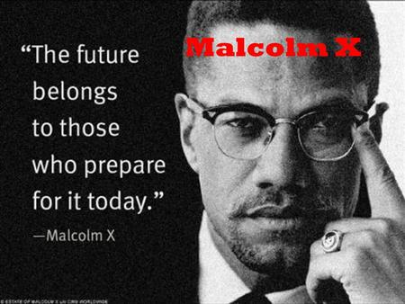 Malcolm X. Background Malcolm X was born on May 19 1925. Born Malcolm Little but he later changed his name to Malcolm X. Malcolm's father, Earl was a.