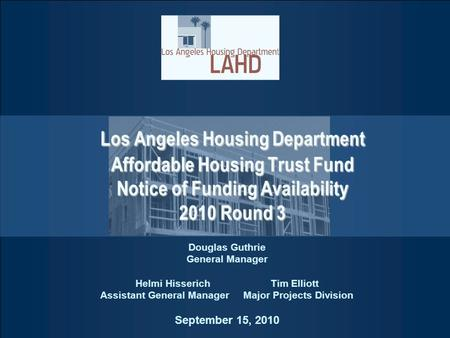 Los Angeles Housing Department Affordable Housing Trust Fund Notice of Funding Availability 2010 Round 3 Douglas Guthrie General Manager Helmi HisserichTim.