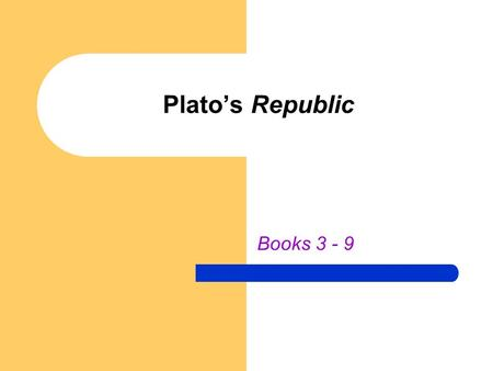 Plato's Republic Books 3 - 9. I. Overview I.Recap The Dialectic The City in Speech The Division of Labor & the Critique of Democracy The Noble Lie II.